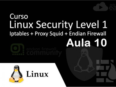 AulaEAD Curso Linux SECURITY LEVEL 1 – Iptables + Squid + Firewall – Aula 10 – Configurando Proxy autenticado