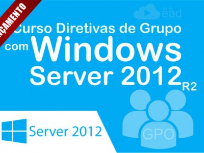 CURSO DIRETIVAS DE GRUPO COM WINDOWS 2012 – GPO