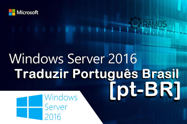 🔴 Windows Server 2016 |  Como Traduzir seu Windows Server para Português Brasil [pt-BR]